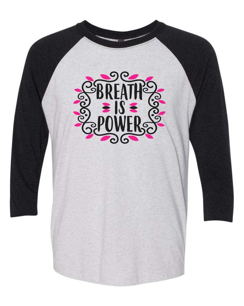 Breath Is Power - Raglan Baseball Tshirt- Unisex Sizing 3/4 Sleeve Funny Shirt X-Small / White/ Black Sleeve