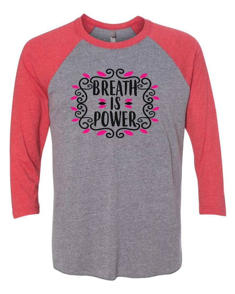 Breath Is Power - Raglan Baseball Tshirt- Unisex Sizing 3/4 Sleeve Funny Shirt X-Small / Grey/ Red Sleeve