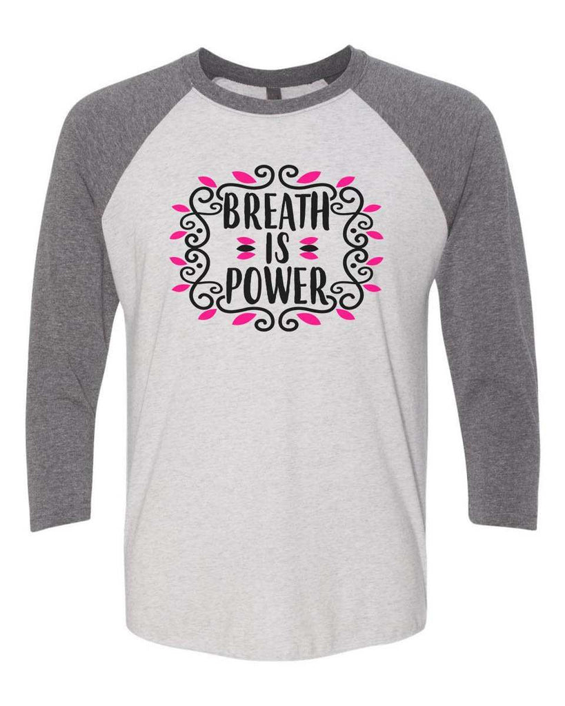 Breath Is Power - Raglan Baseball Tshirt- Unisex Sizing 3/4 Sleeve Funny Shirt X-Small / White/ Grey Sleeve