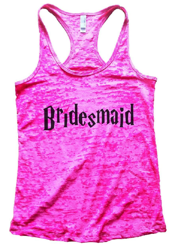 Bridesmaid Burnout Tank Top By Funny Threadz Funny Shirt Small / Shocking Pink