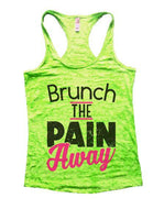 Brunch The Pain Away Burnout Tank Top By Funny Threadz Funny Shirt Small / Neon Green