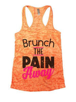 Brunch The Pain Away Burnout Tank Top By Funny Threadz Funny Shirt Small / Neon Orange