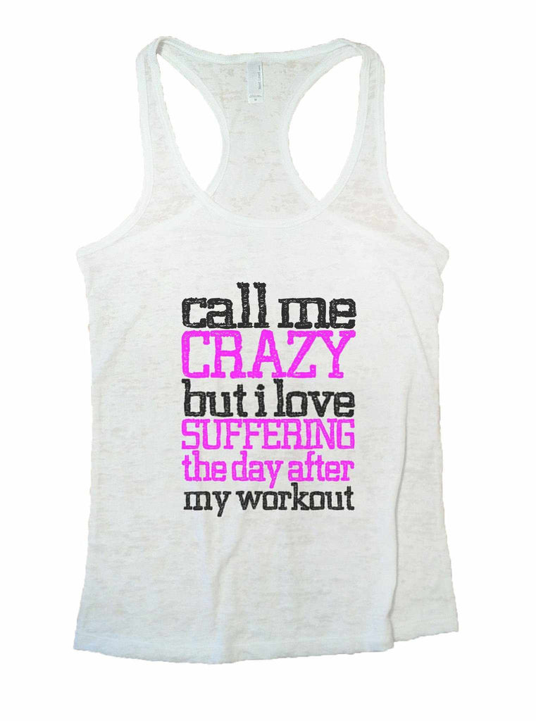 Call Me Crazy But I Love Suffering The Day After My Workout Burnout Tank Top By Funny Threadz Funny Shirt Small / White