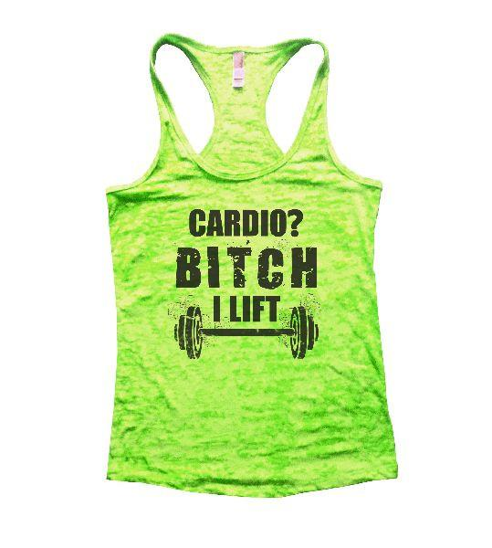Cardio? Bitch I Lift Burnout Tank Top By Funny Threadz Funny Shirt Small / Neon Green