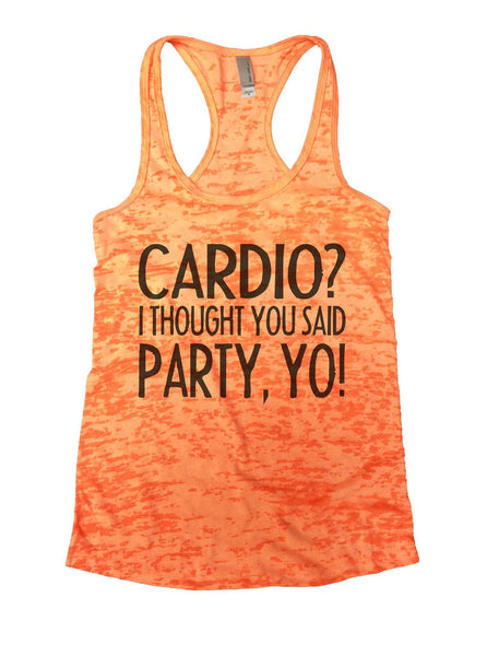Cardio? I Thought You Said Party, Yo! Burnout Tank Top By Funny Threadz Funny Shirt Small / Neon Orange