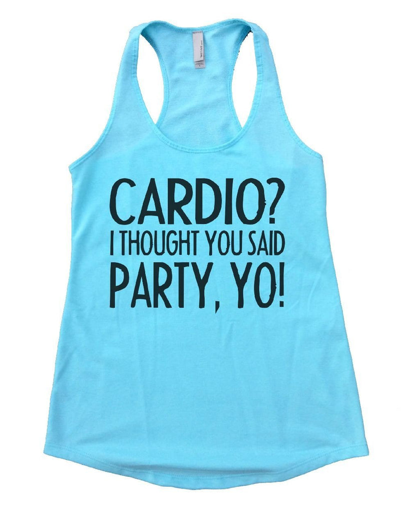 CARDIO? I THOUGHT YOU SAID PARTY, YO! Womens Workout Tank Top Funny Shirt Small / Cancun Blue