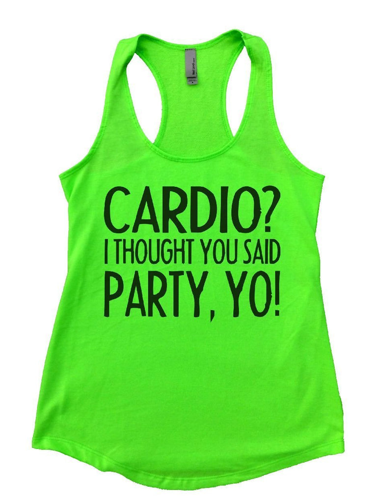 CARDIO? I THOUGHT YOU SAID PARTY, YO! Womens Workout Tank Top Funny Shirt Small / Neon Green
