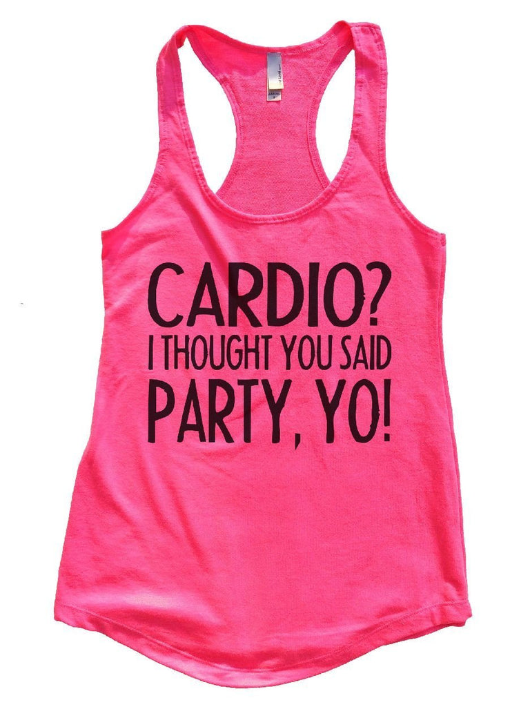 CARDIO? I THOUGHT YOU SAID PARTY, YO! Womens Workout Tank Top Funny Shirt Small / Hot Pink