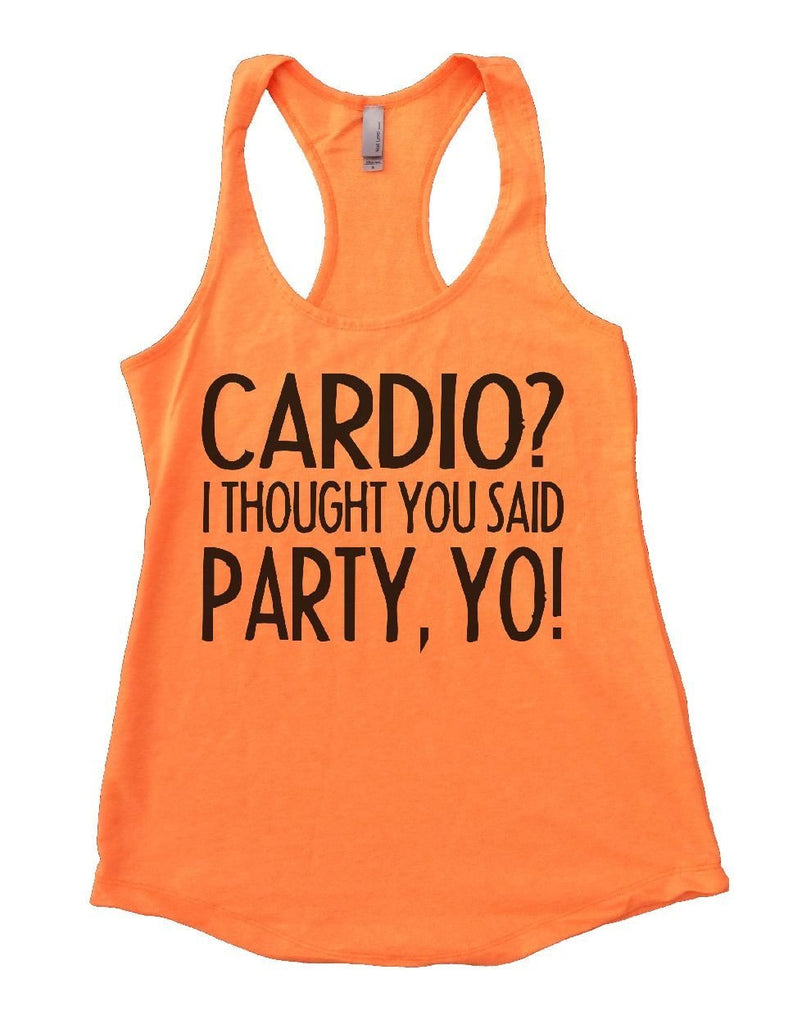CARDIO? I THOUGHT YOU SAID PARTY, YO! Womens Workout Tank Top Funny Shirt Small / Neon Orange
