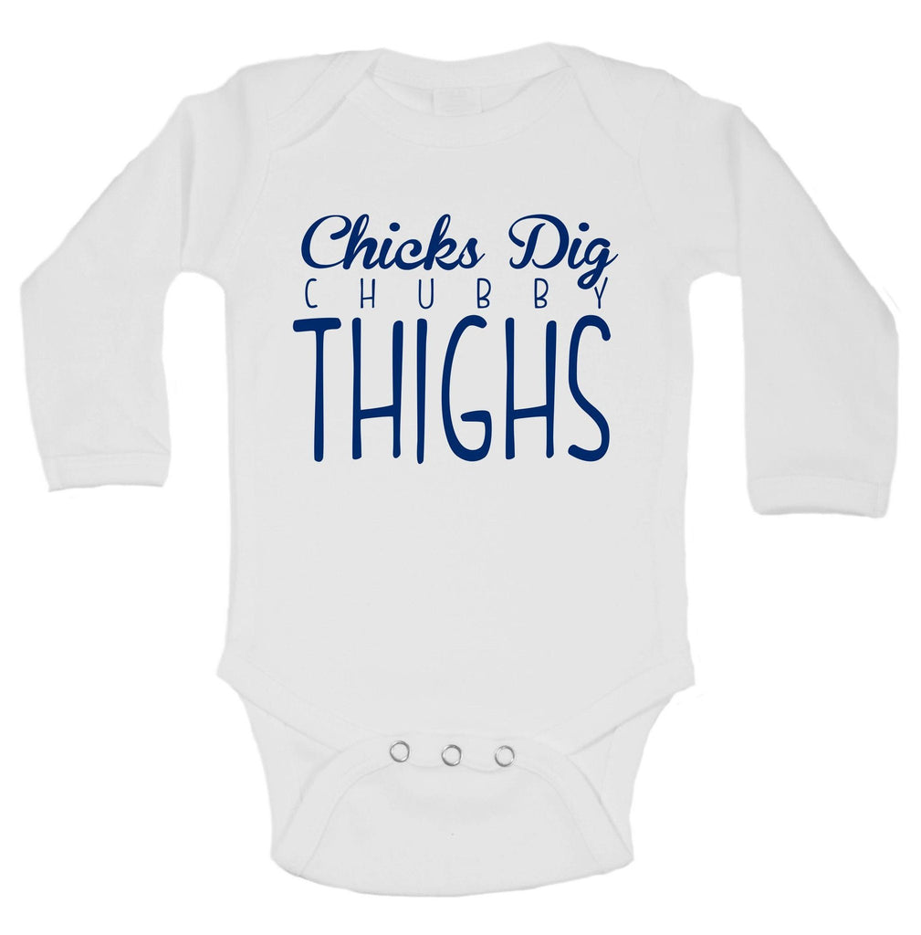 Chicks Dig Chubby Thighs Funny Kids Onesie Funny Shirt Long Sleeve 0-3 Months