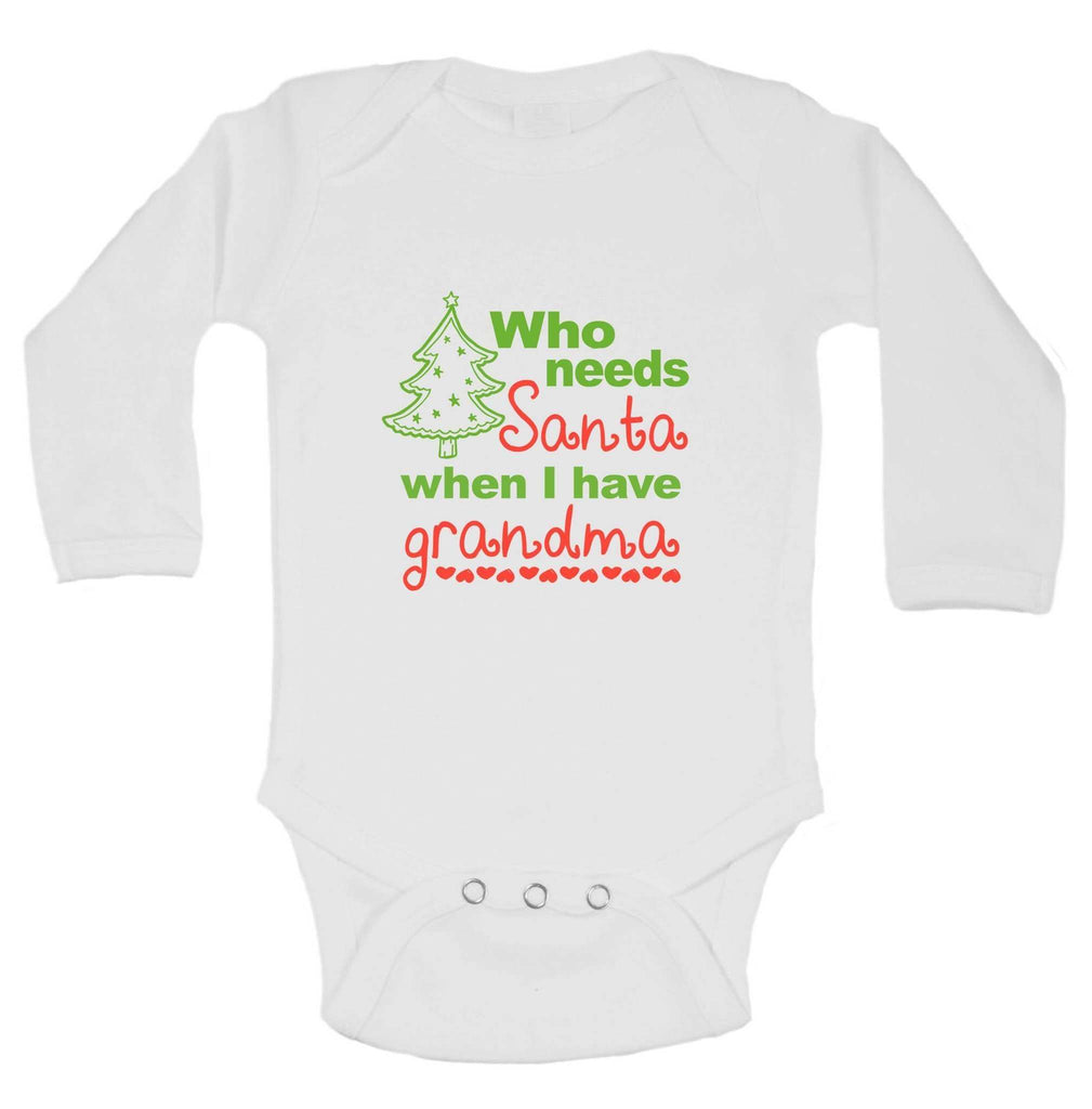Christmas Onesies - Who Needs Santa When I Have Grandma FUNNY KIDS ONESIE Funny Shirt Long Sleeve 0-3 Months