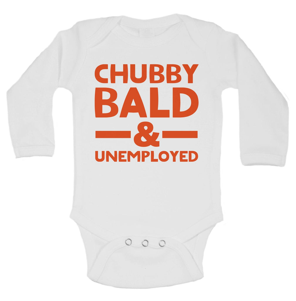 Chubby Bald & Unemployed Funny Kids Onesie Funny Shirt Long Sleeve 0-3 Months