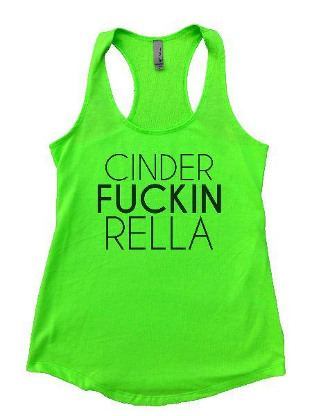 Cinder Fuckin Rella Womens Workout Tank Top Funny Shirt Small / Neon Green