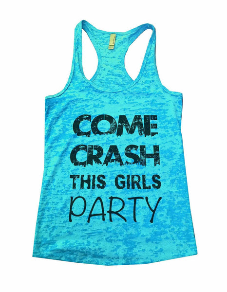 Come Crash This Girls Party Burnout Tank Top By Funny Threadz Funny Shirt Small / Tahiti Blue