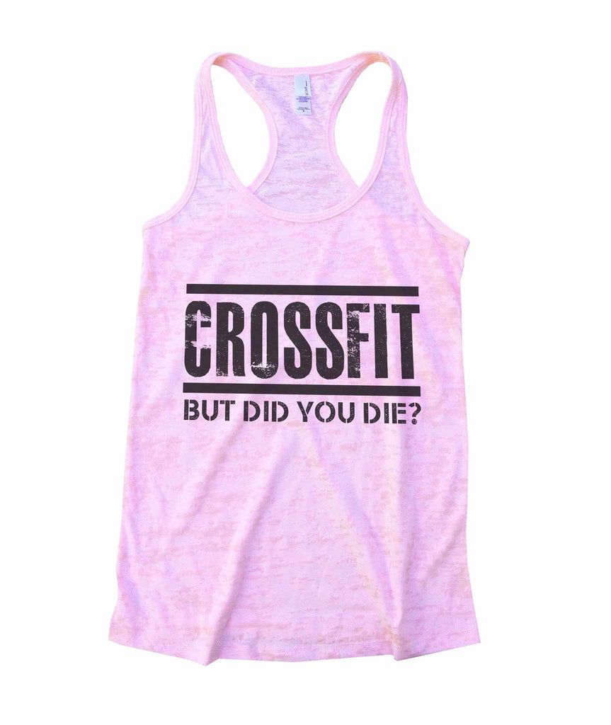 Crossfit But Did You Die Burnout Tank Top By Funny Threadz Funny Shirt Small / Light Pink