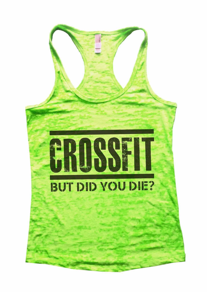 Crossfit But Did You Die Burnout Tank Top By Funny Threadz Funny Shirt Small / Neon Green