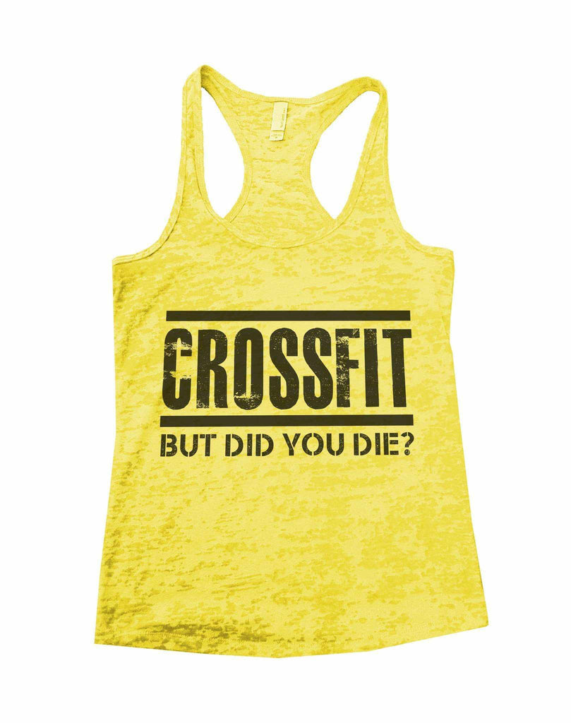 Crossfit But Did You Die Burnout Tank Top By Funny Threadz Funny Shirt Small / Yellow