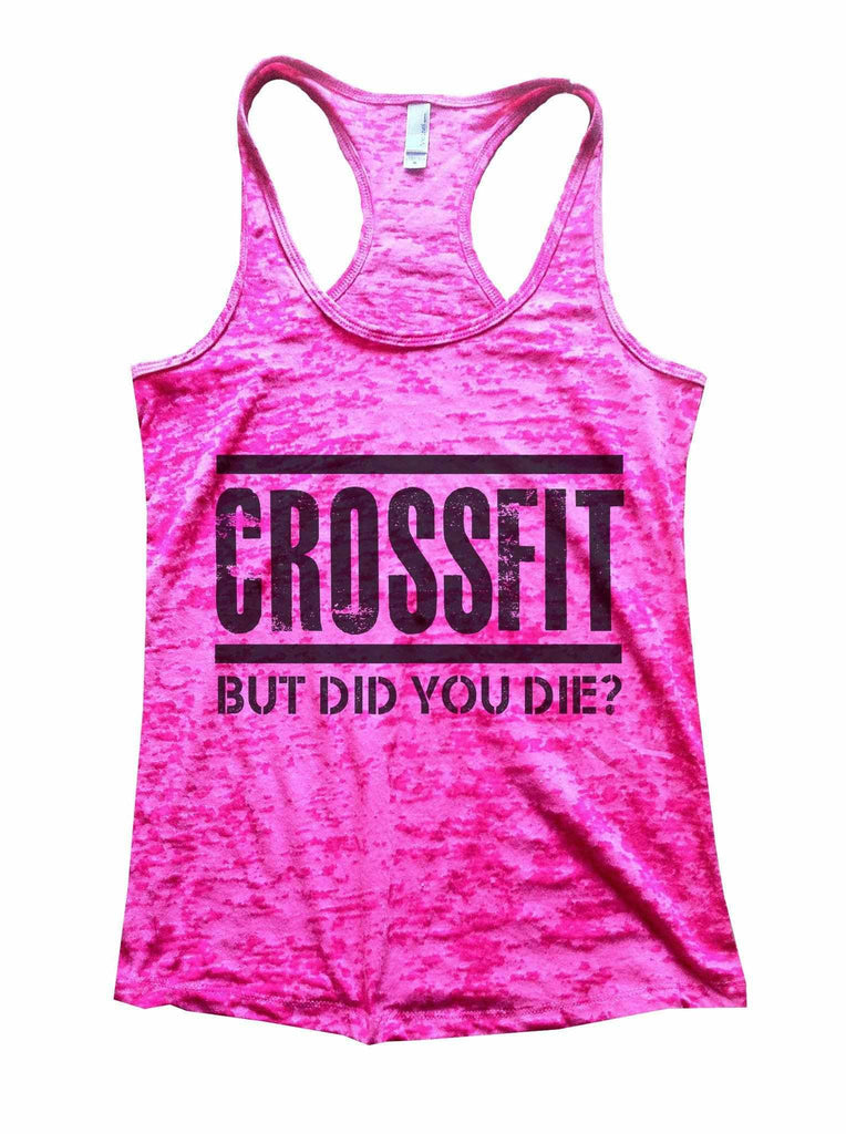 Crossfit But Did You Die Burnout Tank Top By Funny Threadz Funny Shirt Small / Shocking Pink