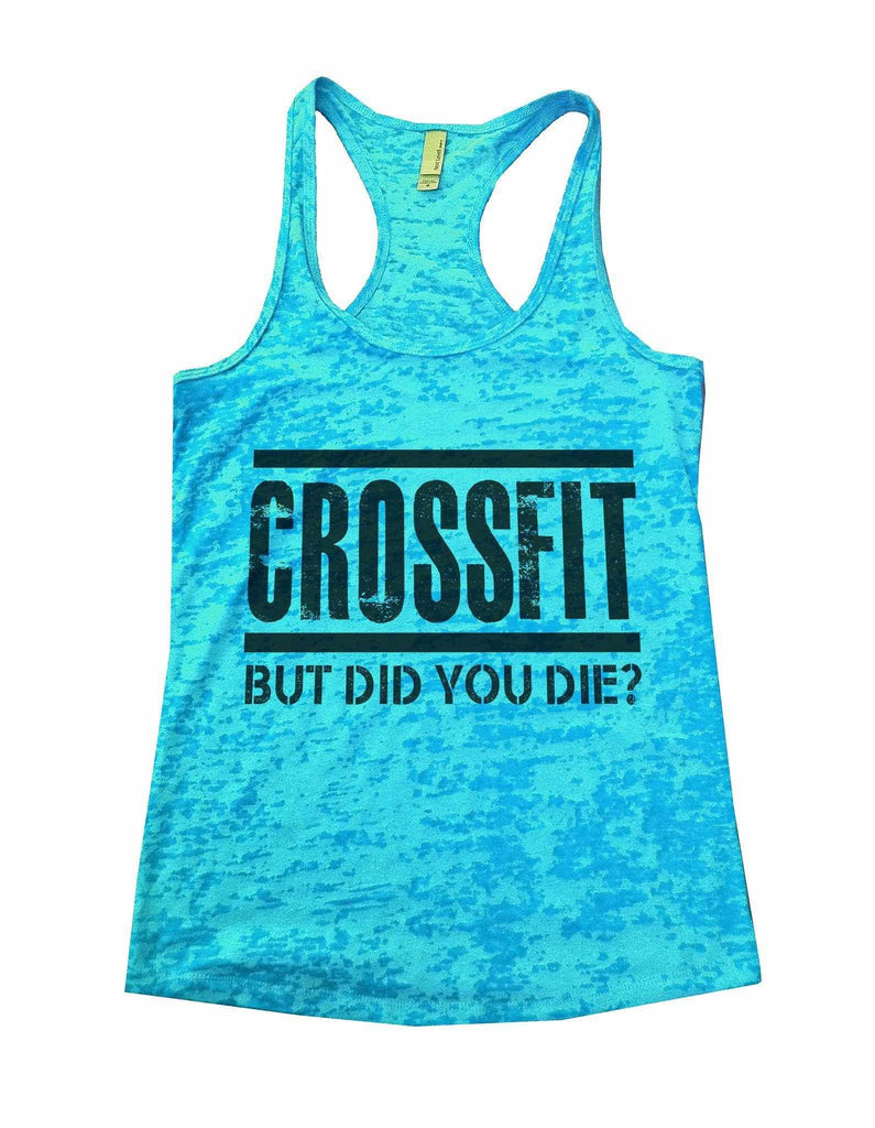 Crossfit But Did You Die Burnout Tank Top By Funny Threadz Funny Shirt Small / Tahiti Blue