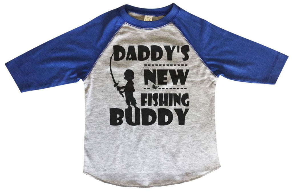 Daddy's New Fishing Buddy BOYS OR GIRLS BASEBALL 3/4 SLEEVE RAGLAN - VERY SOFT TRENDY SHIRT B705 Funny Shirt 2T Toddler / Blue