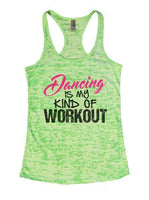 Dancing Is My Kind Of Workout Burnout Tank Top By Funny Threadz Funny Shirt Small / Neon Green