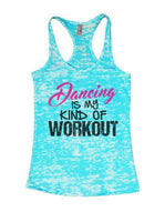 Dancing Is My Kind Of Workout Burnout Tank Top By Funny Threadz Funny Shirt Small / Tahiti Blue