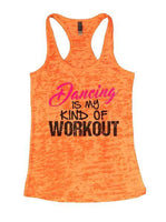 Dancing Is My Kind Of Workout Burnout Tank Top By Funny Threadz Funny Shirt Small / Neon Orange