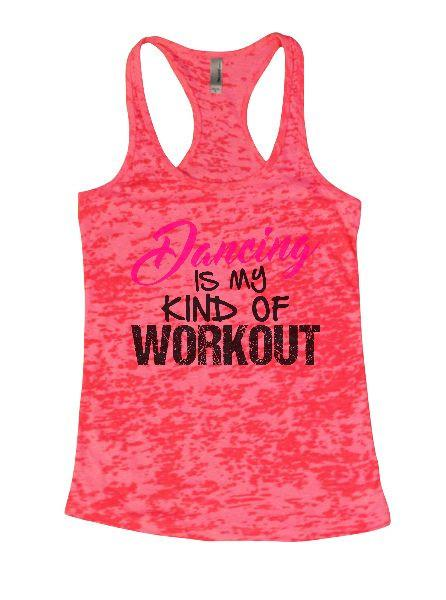 Dancing Is My Kind Of Workout Burnout Tank Top By Funny Threadz Funny Shirt Small / Shocking Pink