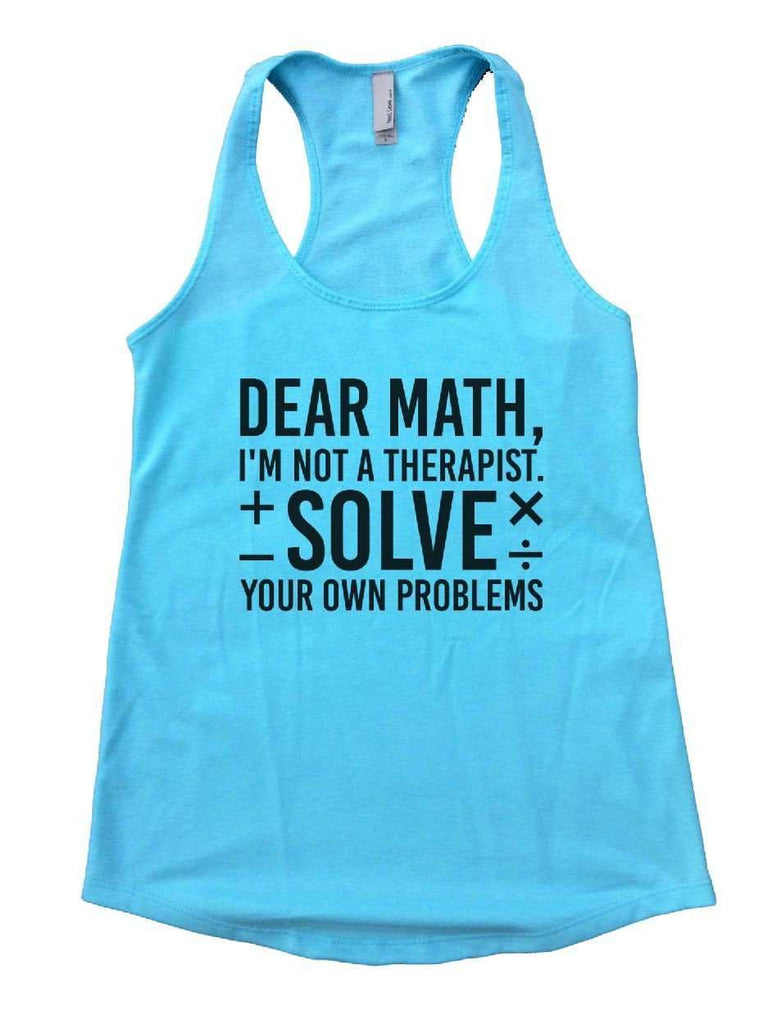 Dear Math, I'm Not A Therapist. Solve Your Own Problems Womens Workout Tank Top Funny Shirt Small / Cancun Blue