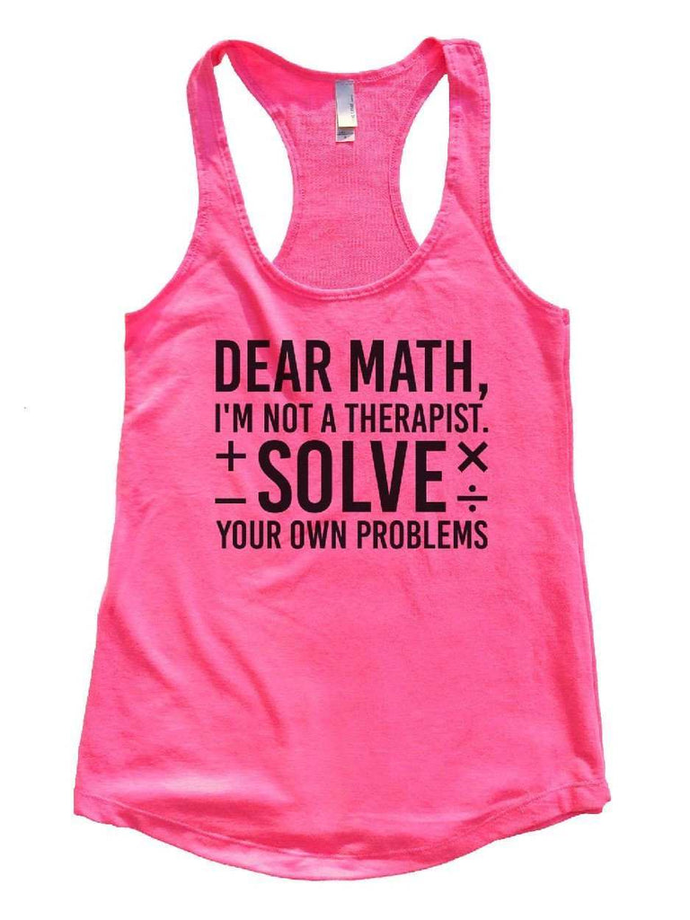 Dear Math, I'm Not A Therapist. Solve Your Own Problems Womens Workout Tank Top Funny Shirt Small / Hot Pink