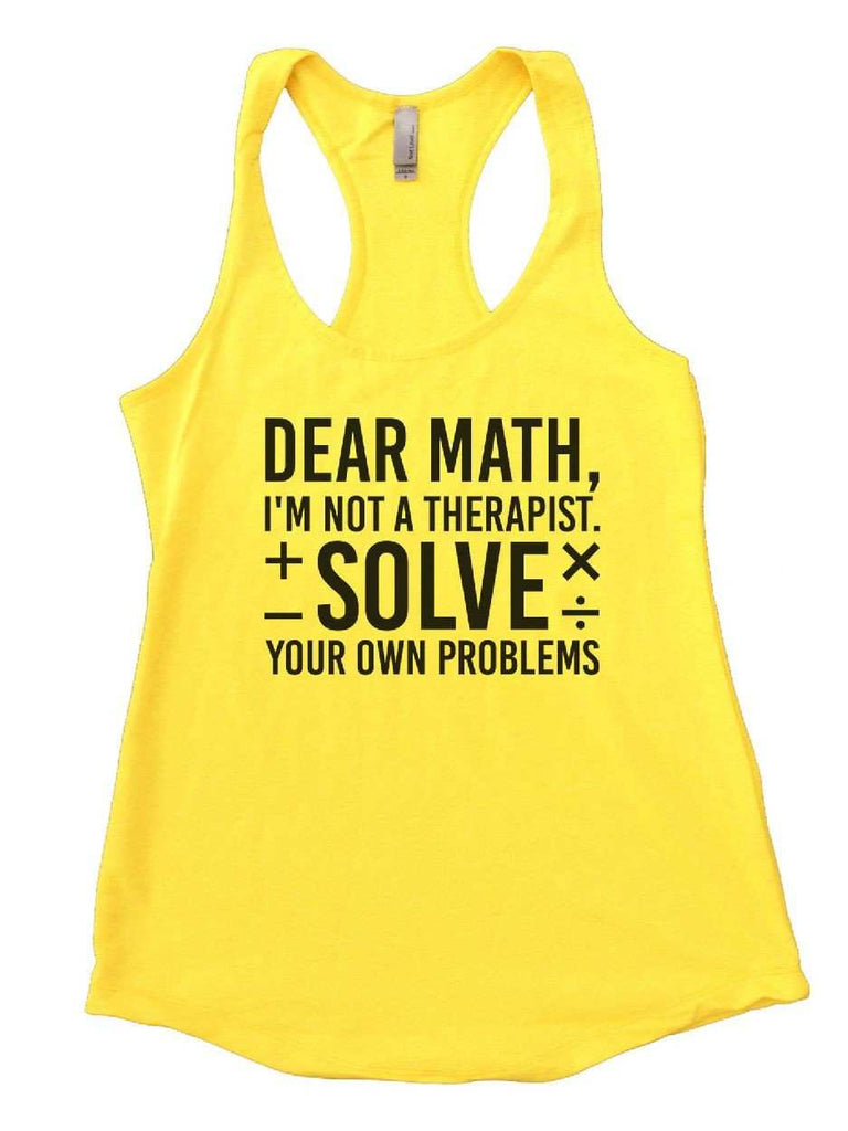 Dear Math, I'm Not A Therapist. Solve Your Own Problems Womens Workout Tank Top Funny Shirt Small / Yellow