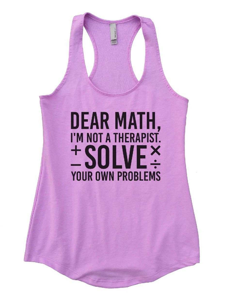 Dear Math, I'm Not A Therapist. Solve Your Own Problems Womens Workout Tank Top Funny Shirt Small / Lilac