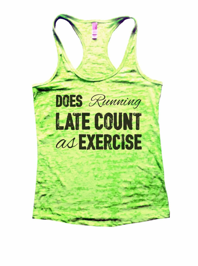 Does Running Late Count As Exercise Burnout Tank Top By Funny Threadz Funny Shirt Small / Neon Green
