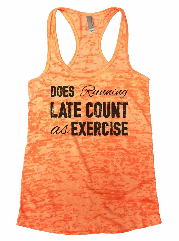 Does Running Late Count As Exercise Burnout Tank Top By Funny Threadz Funny Shirt Small / Neon Orange