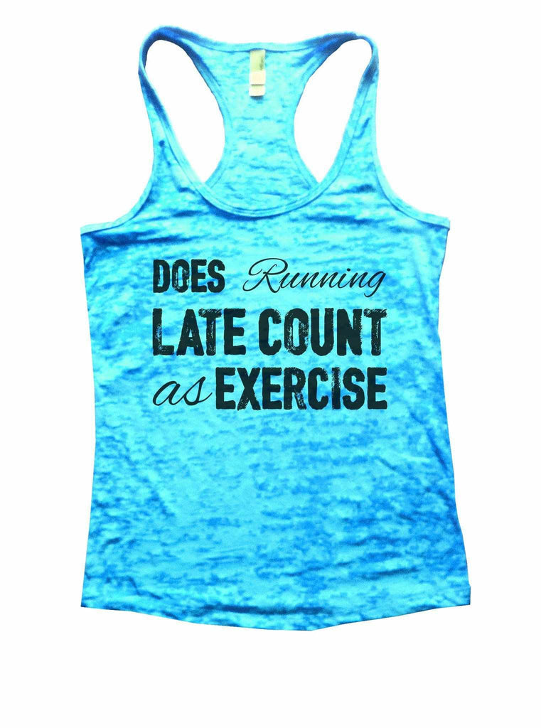 Does Running Late Count As Exercise Burnout Tank Top By Funny Threadz Funny Shirt Small / Tahiti Blue