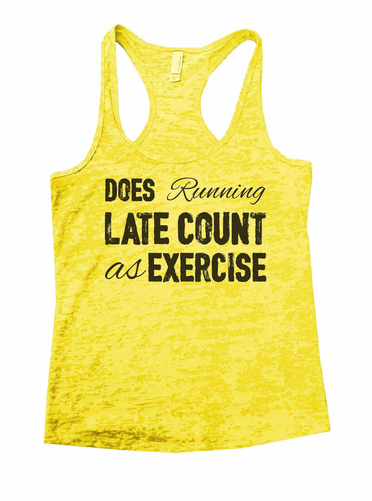 Does Running Late Count As Exercise Burnout Tank Top By Funny Threadz Funny Shirt Small / Yellow