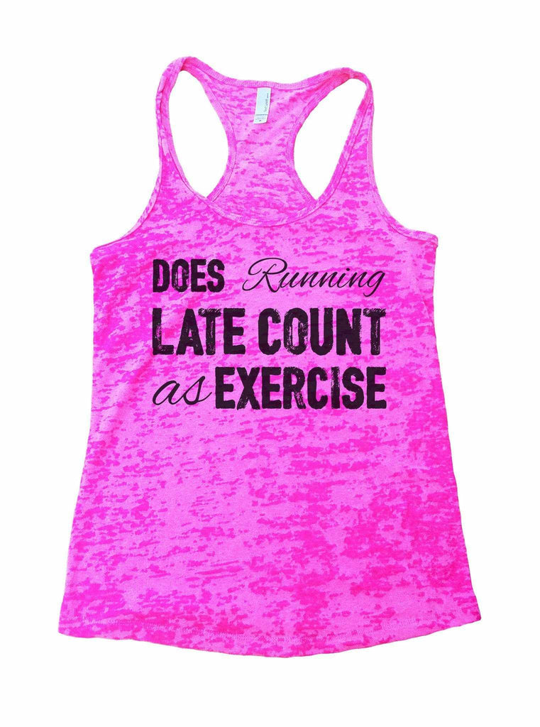 Does Running Late Count As Exercise Burnout Tank Top By Funny Threadz Funny Shirt Small / Shocking Pink
