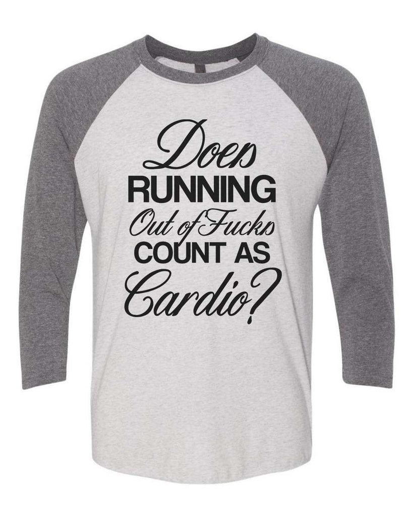 Does Running Out Of Fucks Count As Cardio? - Raglan Baseball Tshirt- Unisex Sizing 3/4 Sleeve Funny Shirt X-Small / White/ Grey Sleeve