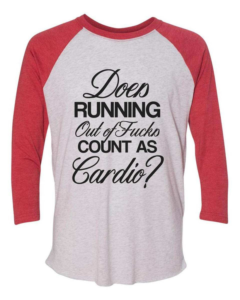 Does Running Out Of Fucks Count As Cardio? - Raglan Baseball Tshirt- Unisex Sizing 3/4 Sleeve Funny Shirt X-Small / White/ Red Sleeve