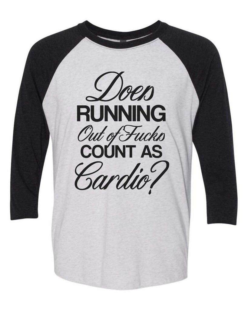 Does Running Out Of Fucks Count As Cardio? - Raglan Baseball Tshirt- Unisex Sizing 3/4 Sleeve Funny Shirt X-Small / White/ Black Sleeve