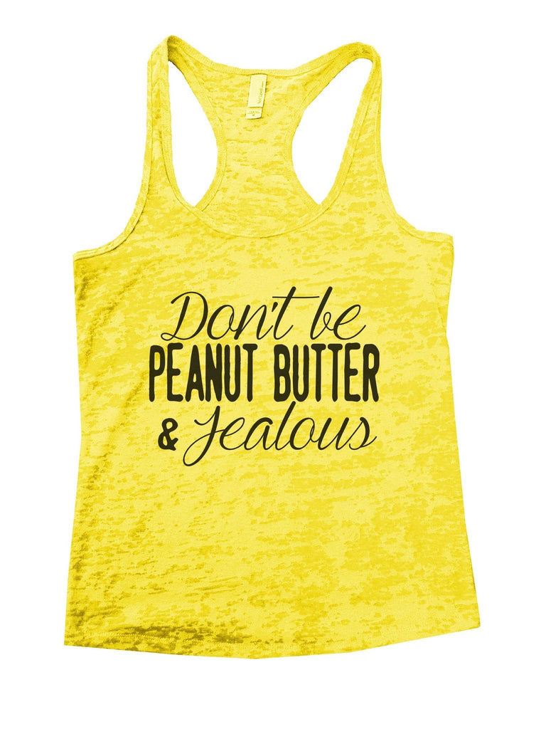 Don't Be Peanut Butter & Jealous Burnout Tank Top By Funny Threadz - FunnyThreadz.com