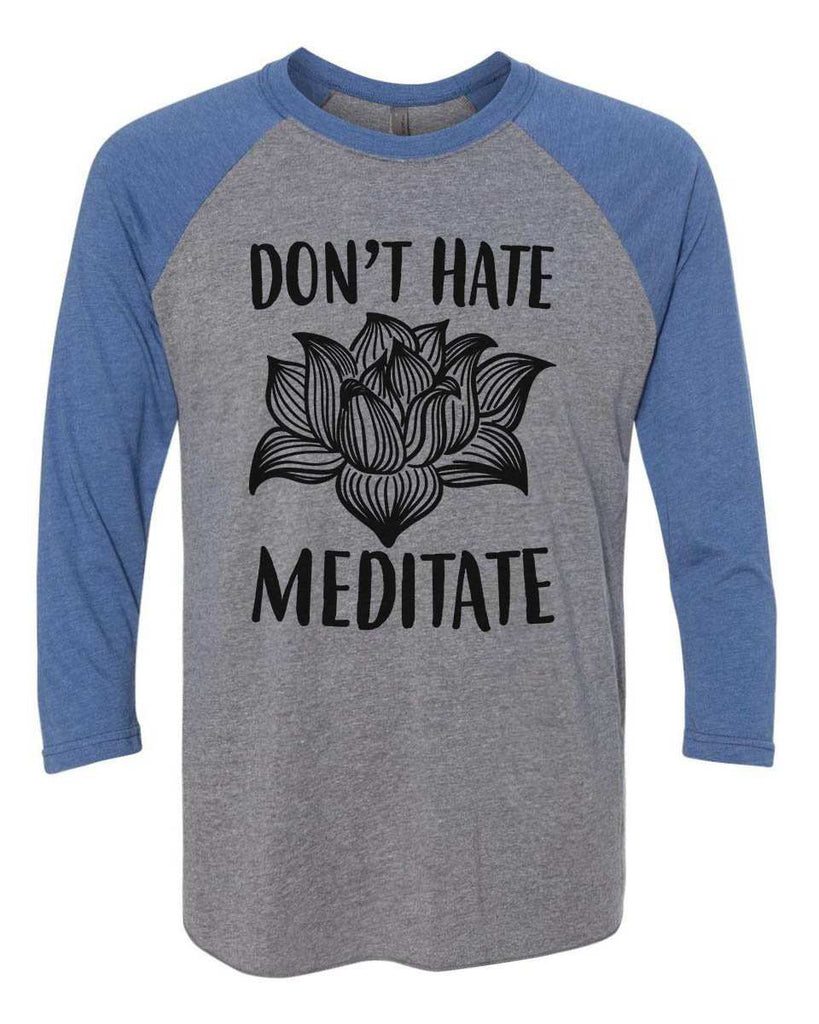 Don't Hate Meditate - Raglan Baseball Tshirt- Unisex Sizing 3/4 Sleeve Funny Shirt X-Small / Grey/ Blue Sleeve