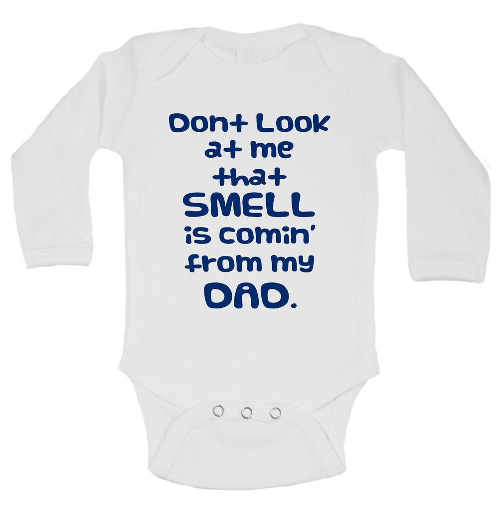 Dont Look At Me That Smell Is Comin' From My Dad Funny Kids Onesie Funny Shirt Long Sleeve 0-3 Months