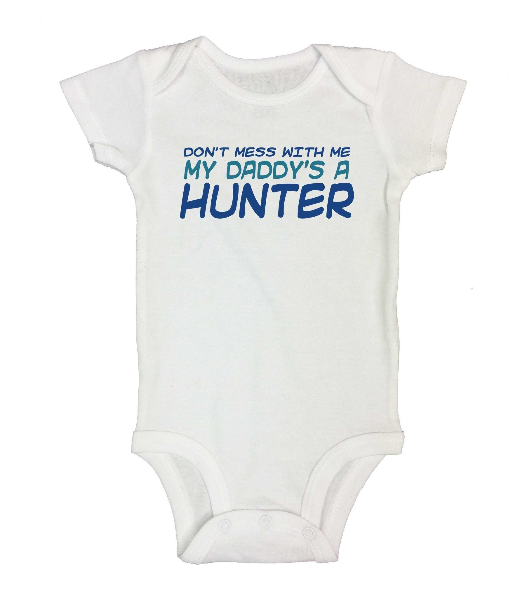 2f31858f Don't Mess With Me My Daddy's A Hunter Funny Kids Onesie
