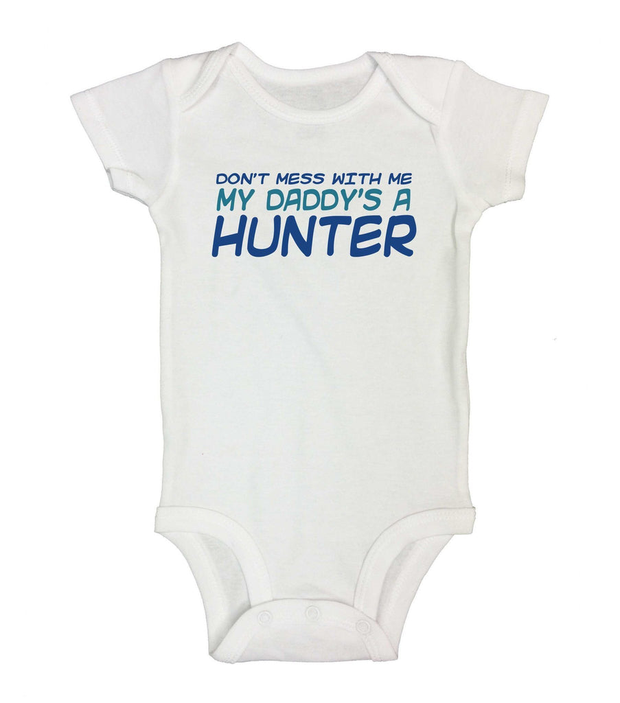 Don't Mess With Me My Daddy's A Hunter Funny Kids Onesie - FunnyThreadz.com