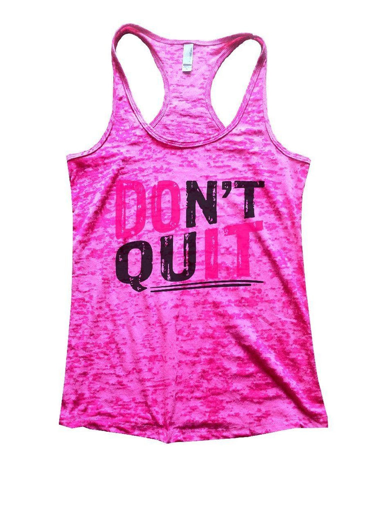 DON'T QUIT Burnout Tank Top By Funny Threadz Funny Shirt Small / Shocking Pink