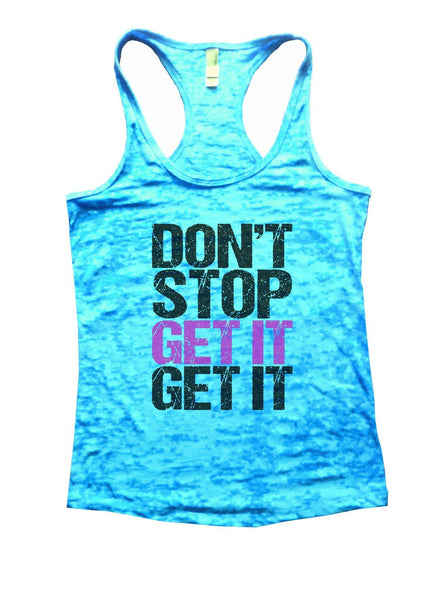 Don't Stop Get It Get It Burnout Tank Top By Funny Threadz Funny Shirt Small / Tahiti Blue