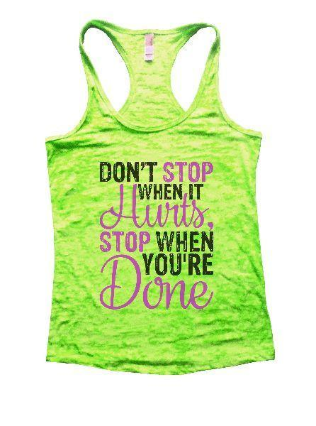 Don't Stop When It Hurts, Stop When You're Done Burnout Tank Top By Funny Threadz Funny Shirt Small / Neon Green