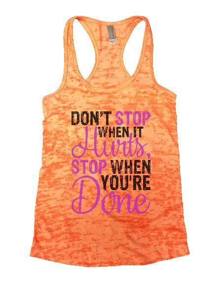 Don't Stop When It Hurts, Stop When You're Done Burnout Tank Top By Funny Threadz Funny Shirt Small / Neon Orange