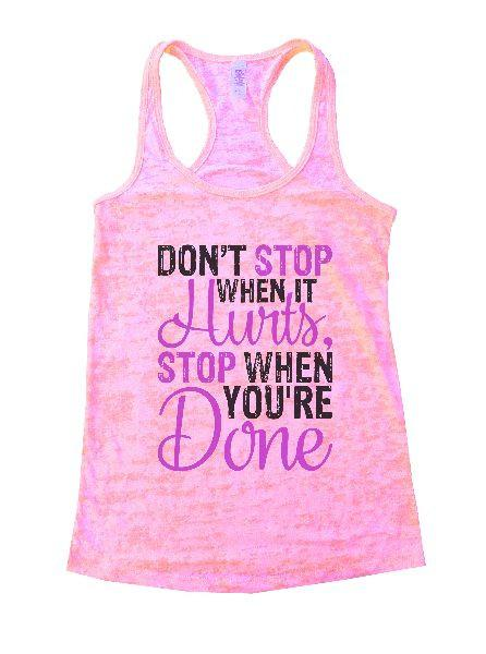 Don't Stop When It Hurts, Stop When You're Done Burnout Tank Top By Funny Threadz Funny Shirt Small / Light Pink